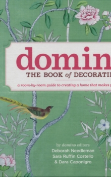 Domino: The Book of Decorating : A room-by-room guide to creating a home that makes you happy, Hardback Book