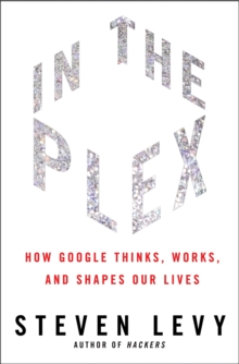 In The Plex : How Google Thinks, Works, and Shapes Our Lives, Hardback Book