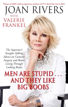 Men Are Stupid ... And They Like Big Boobs : A Woman's Guide to Beauty Through Plastic Surgery, Paperback Book
