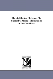 The Night Before Christmas / By Clement C. Moore; Illustrated by Arthur Rackham., Paperback / softback Book