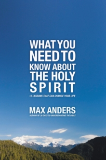 What You Need to Know About the Holy Spirit : 12 Lessons That Can Change Your Life, Paperback / softback Book