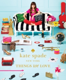 kate spade new york: things we love: twenty years of inspiration, intriguing bits and other curiosities, Hardback Book