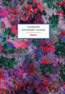 The Fashion Insiders' Guide to Paris, Hardback Book