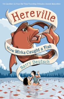 Hereville: How Mirka Caught a Fish : How Mirka Caught a Fish, Hardback Book