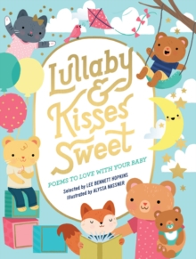 Lullaby and Kisses Sweet : Poems to Love with Your Baby, Board book Book