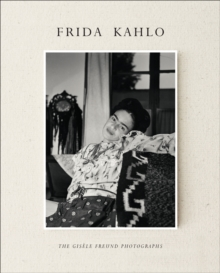 Frida Kahlo : The Gisele Freund Photographs, Hardback Book