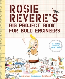 Rosie Revere's Big Project Book for Bold Engineers, Paperback / softback Book