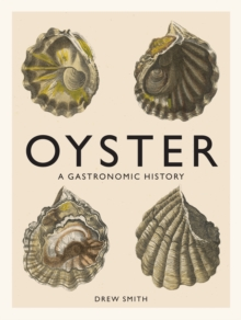 Oyster : A Gastronomic History (with Recipes), Hardback Book