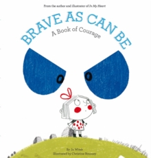 Brave as Can be : A Book of Courage, Hardback Book