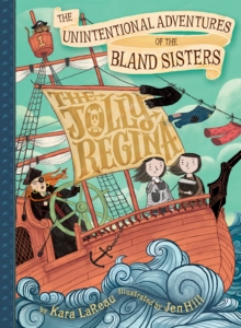 Jolly Regina (The Unintentional Adventures of the Bland Sisters Book 1), Hardback Book