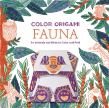 Color Origami: Fauna (Origami Coloring Book): 60+ Animals and Bir : 60+ Animals and Birds to Color and Fold, Paperback / softback Book