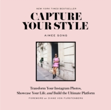 Capture Your Style: How to Transform Your Instagram Images and Bu : How to Transform Your Instagram Images and Build the Ultimate Platform, Paperback Book