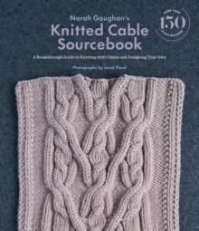 Norah Gaughan's Knitted Cable Sourcebook : A Breakthrough Guide to Knitting with Cables and Designing Your Own, Hardback Book