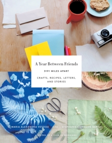 A Year Between Friends : Crafts, Recipes, Letters, and Stories, Paperback / softback Book