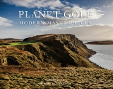 Planet Golf Modern Masterpieces : The World's Greatest Modern Golf Courses, Hardback Book