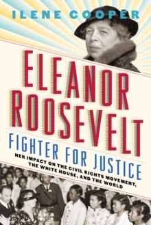 Eleanor Roosevelt, Fighter for Justice: Her Impact on the Civil R, Hardback Book
