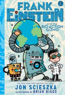 Frank Einstein and the Bio-Action Gizmo (Frank Einstein Series #5), Hardback Book