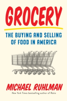 Grocery : The Buying and Selling of Food in America, Hardback Book
