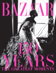 Harper's Bazaar: 150 Years: The Greatest Moments, Hardback Book