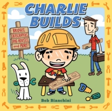 Charlie Builds : Bridges, Skyscrapers, Doghouses, and More!, Board book Book