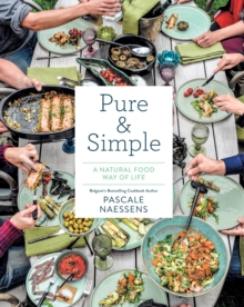 "Pure and Simple: Natural Food for Health and Happiness : ""Eat Well, Feel Great, Look Your Best"", Hardback Book"