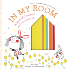In My Room : A Book of Creativity and Imagination, Hardback Book