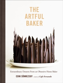 Artful Baker : Extraordinary Desserts From an Obsessive Home Baker, Hardback Book