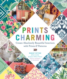 Prints Charming by Madcap Cottage : Create Absolutely Beautiful Interiors with Prints & Patterns, Hardback Book