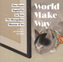 World Make Way : New Poems Inspired by Art from The Metropolitan Museum, Hardback Book