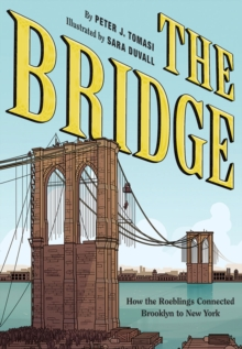 The Bridge : How the Roeblings Connected Brooklyn to New York, Hardback Book