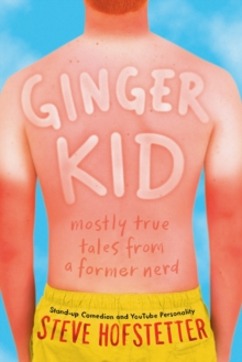 Ginger Kid : Mostly True Tales from a Former Nerd, Hardback Book