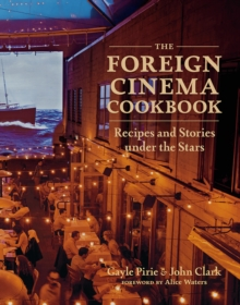 The Foreign Cinema Cookbook : Recipes and Stories Under the Stars, Hardback Book