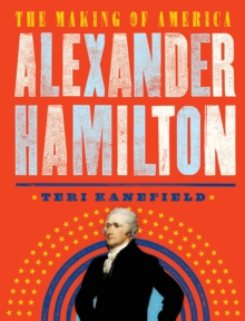 Alexander Hamilton : The Making of America, Paperback / softback Book