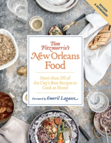 Tom Fitzmorris's New Orleans Food (Revised and Expanded Edition) : More Than 250 of the City's Best Recipes to Cook at Home, Paperback Book