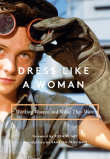 Dress Like a Woman : Working Women and What They Wore, Hardback Book