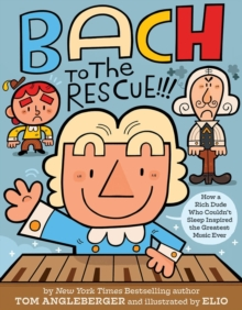 Bach to the Rescue!!! : How a Rich Dude Who Couldn't Sleep Inspired the Greatest Music Ever, Hardback Book