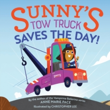 Sunny's Tow Truck Saves the Day! : Sunny's Tow Truck Saves the Day!, Hardback Book