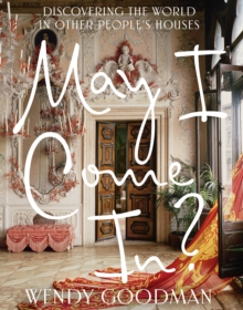 May I Come In?: Discovering the World in Other People's Houses, Hardback Book