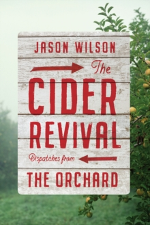 The Cider Revival: Dispatches from the Orchard, Hardback Book