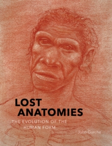 Lost Anatomies : The Evolution of the Human Form, Hardback Book