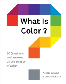 What Is Color? : 50 Questions and Answers on the Science of Color, Hardback Book
