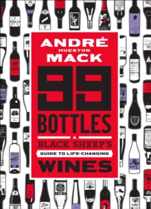 99 Bottles : A Black Sheep's Guide to Life-Changing Wines, Hardback Book