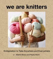 We Are Knitters: Knitspiration to Take Anywhere and Everywhere, Hardback Book