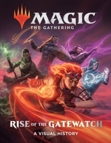 Magic: The Gathering: Rise of the Gatewatch: A Visual History, Hardback Book