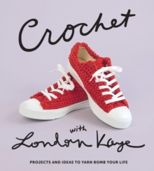 Crochet with London Kaye: Projects and Ideas to Yarn Bomb Your Life, Hardback Book