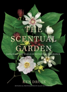The Scentual Garden: Exploring the World of Botanical Fragrance, Hardback Book