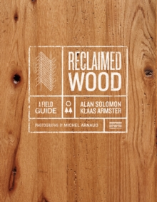Reclaimed Wood: A Field Guide, Hardback Book