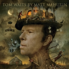 Tom Waits by Matt Mahurin, Hardback Book