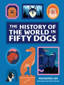 The History of the World in Fifty Dogs, Hardback Book