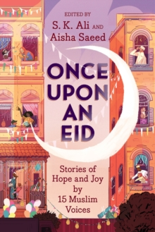 Once Upon an Eid : Stories of Hope and Joy by 15 Muslim Voices, Hardback Book